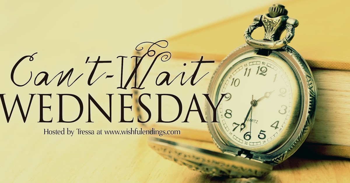 Can't-Wait Wednesday (Book Meme based on Waiting on Wednesday) | Wishful  Endings